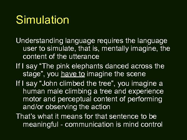 Simulation Understanding language requires the language user to simulate, that is, mentally imagine, the