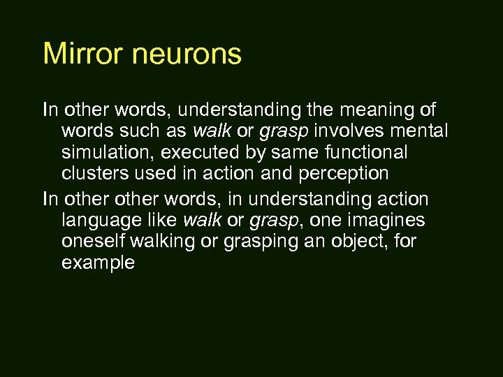 Mirror neurons In other words, understanding the meaning of words such as walk or