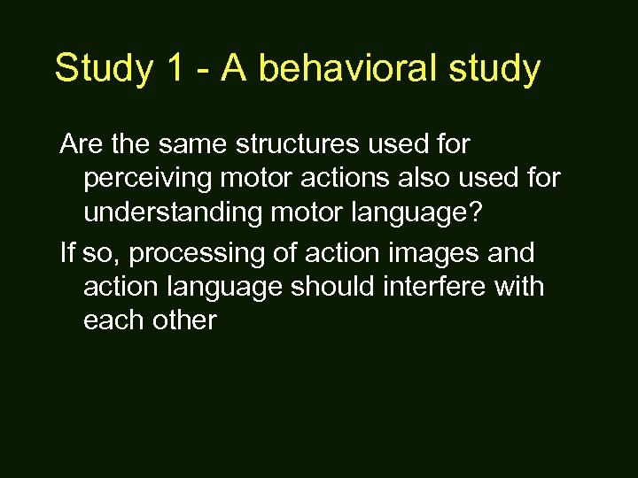 Study 1 - A behavioral study Are the same structures used for perceiving motor