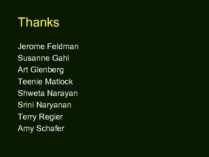 Thanks Jerome Feldman Susanne Gahl Art Glenberg Teenie Matlock Shweta Narayan Srini Naryanan Terry