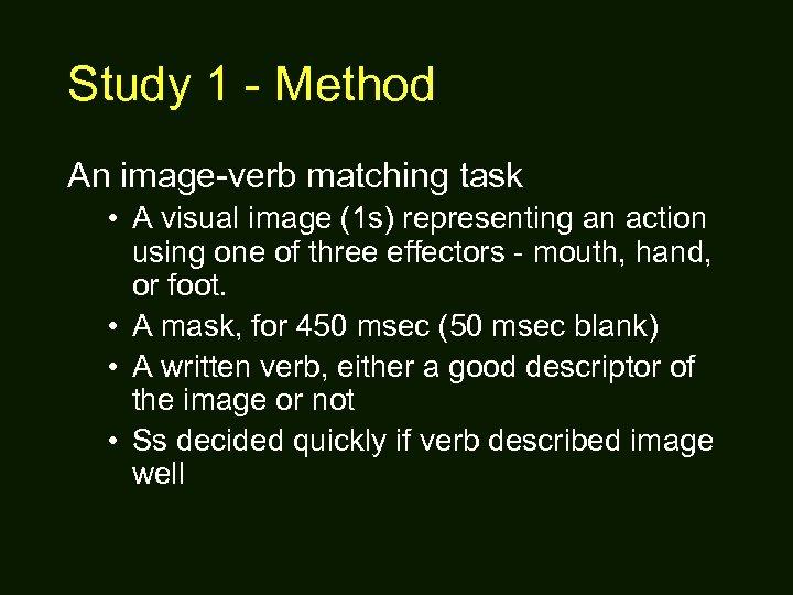 Study 1 - Method An image-verb matching task • A visual image (1 s)
