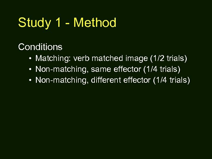 Study 1 - Method Conditions • Matching: verb matched image (1/2 trials) • Non-matching,