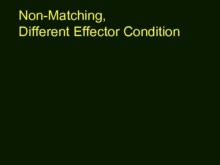 Non-Matching, Different Effector Condition