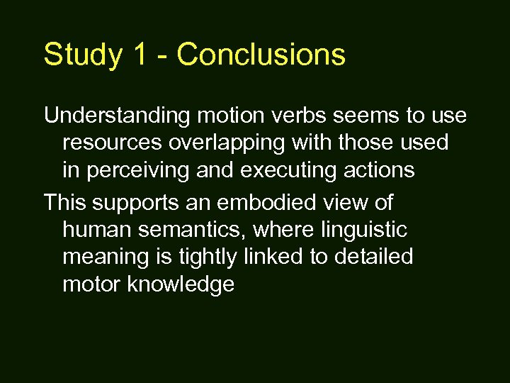 Study 1 - Conclusions Understanding motion verbs seems to use resources overlapping with those