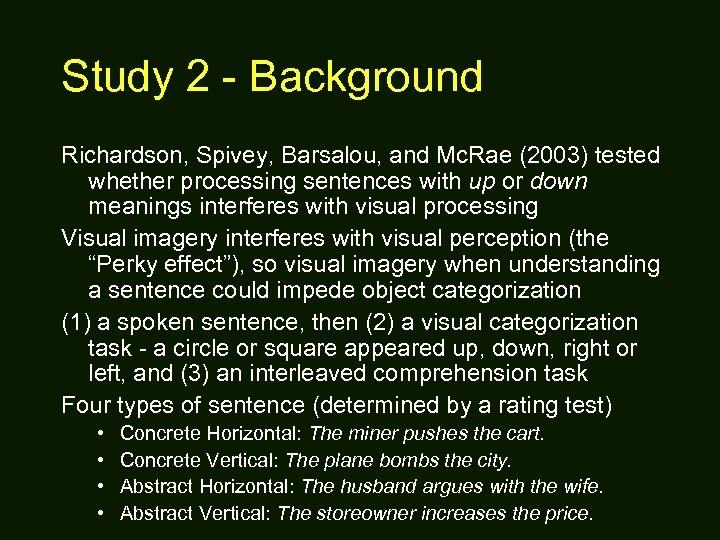 Study 2 - Background Richardson, Spivey, Barsalou, and Mc. Rae (2003) tested whether processing