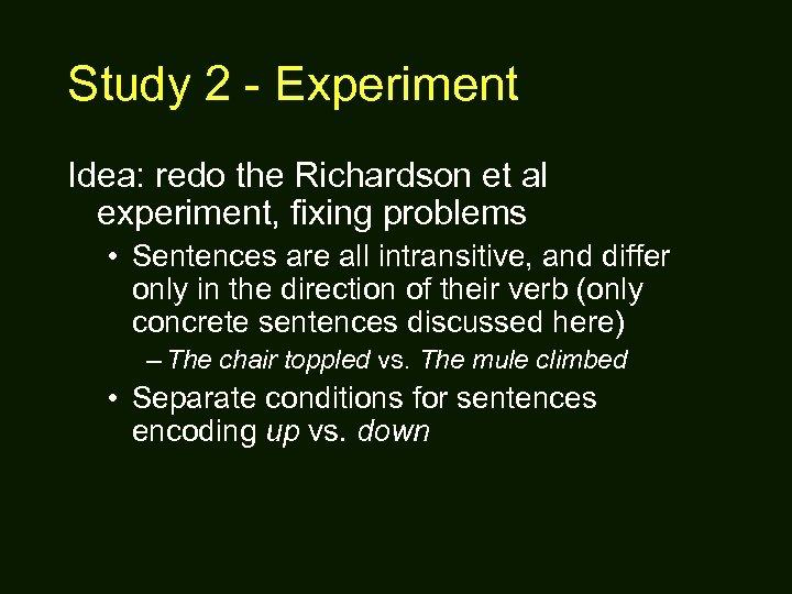 Study 2 - Experiment Idea: redo the Richardson et al experiment, fixing problems •