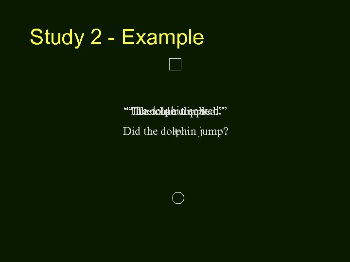 """Study 2 - Example """"The dolphin soared. """" """"The mule climbed. """" """"The chair"""