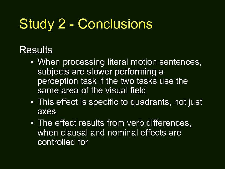 Study 2 - Conclusions Results • When processing literal motion sentences, subjects are slower