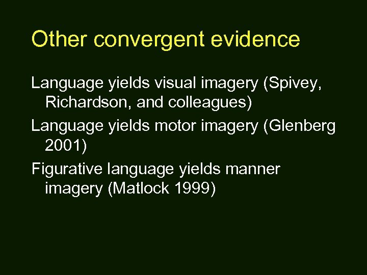 Other convergent evidence Language yields visual imagery (Spivey, Richardson, and colleagues) Language yields motor