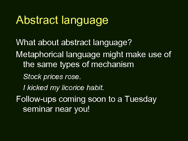 Abstract language What about abstract language? Metaphorical language might make use of the same