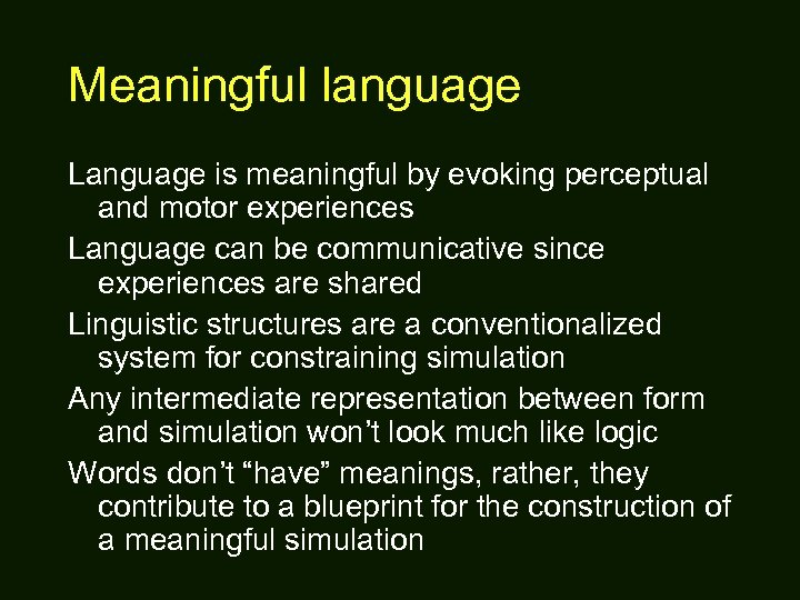 Meaningful language Language is meaningful by evoking perceptual and motor experiences Language can be