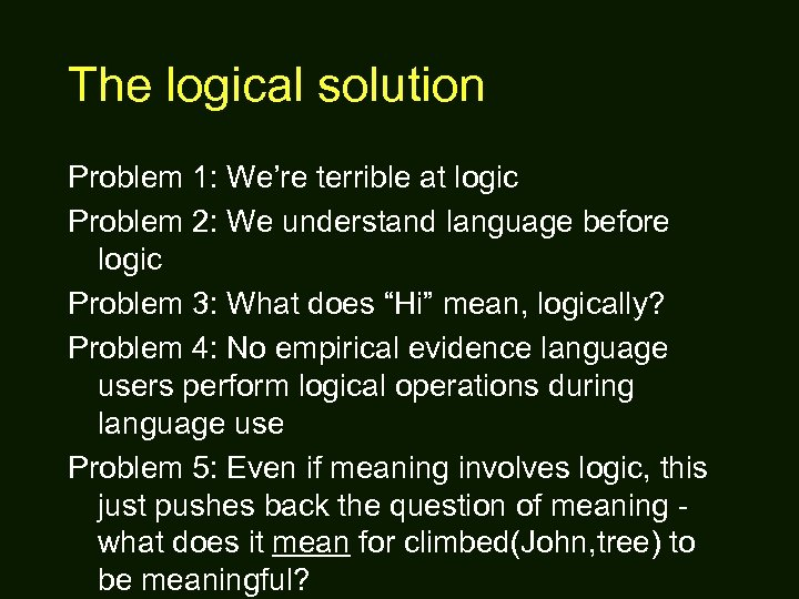 The logical solution Problem 1: We're terrible at logic Problem 2: We understand language