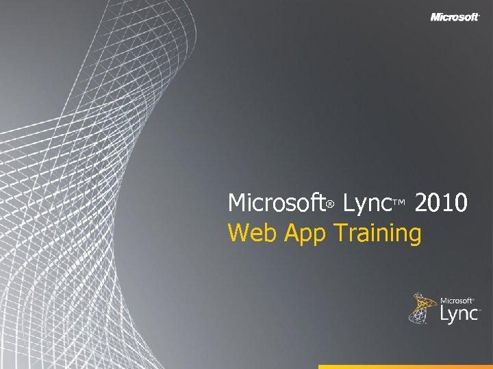 Microsoft Lync™ 2010 Web App Training ®