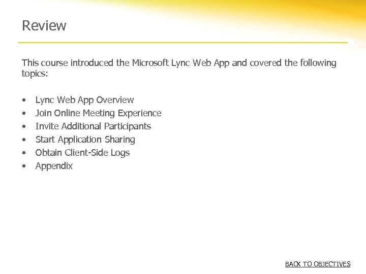 Review This course introduced the Microsoft Lync Web App and covered the following topics:
