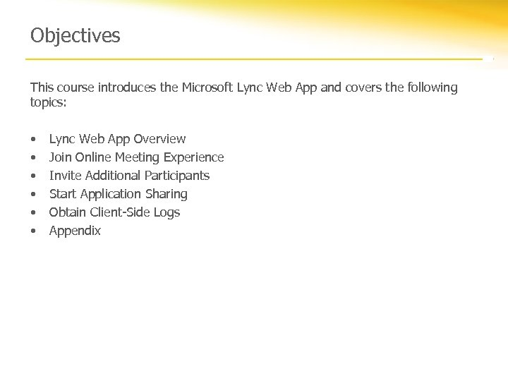 Objectives This course introduces the Microsoft Lync Web App and covers the following topics: