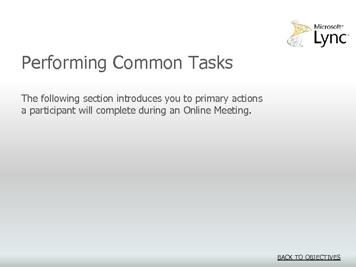 Performing Common Tasks The following section introduces you to primary actions a participant will