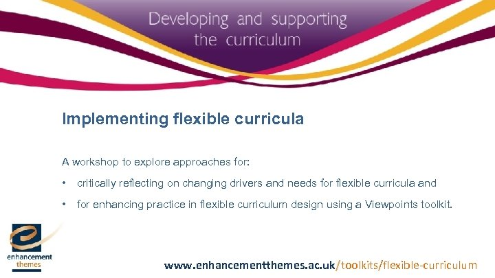 Implementing flexible curricula A workshop to explore approaches for: • critically reflecting on changing