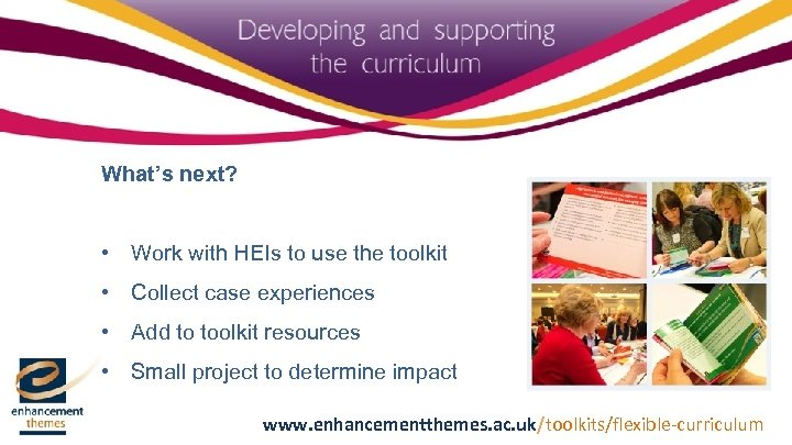 What's next? • Work with HEIs to use the toolkit • Collect case experiences