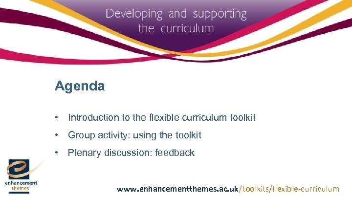 Agenda • Introduction to the flexible curriculum toolkit • Group activity: using the toolkit
