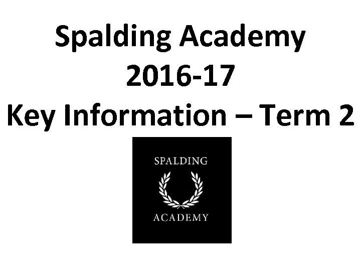 Spalding Academy 2016 -17 Key Information – Term 2