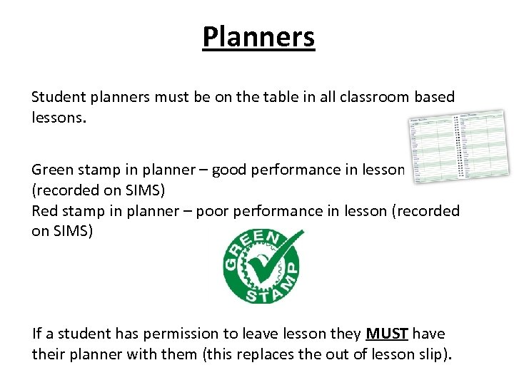 Planners Student planners must be on the table in all classroom based lessons.
