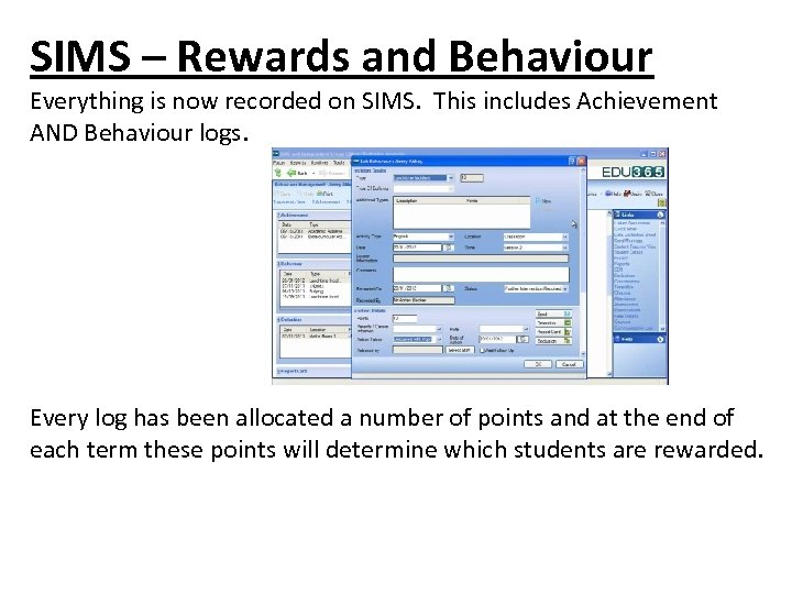 SIMS – Rewards and Behaviour Everything is now recorded on SIMS. This includes Achievement