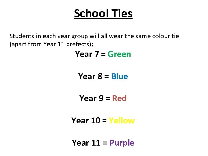 School Ties Students in each year group will all wear the same colour tie