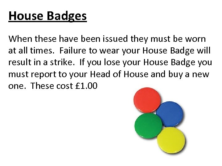 House Badges When these have been issued they must be worn at all times.