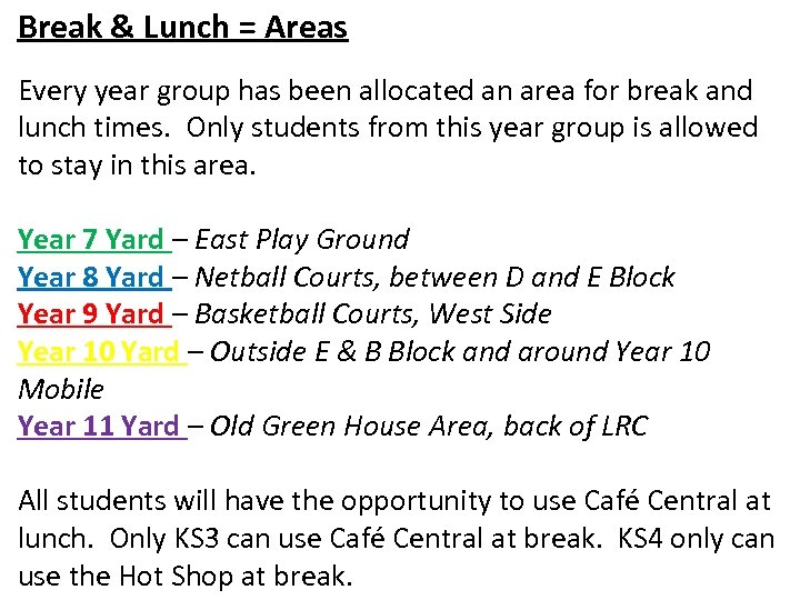 Break & Lunch = Areas Every year group has been allocated an area for