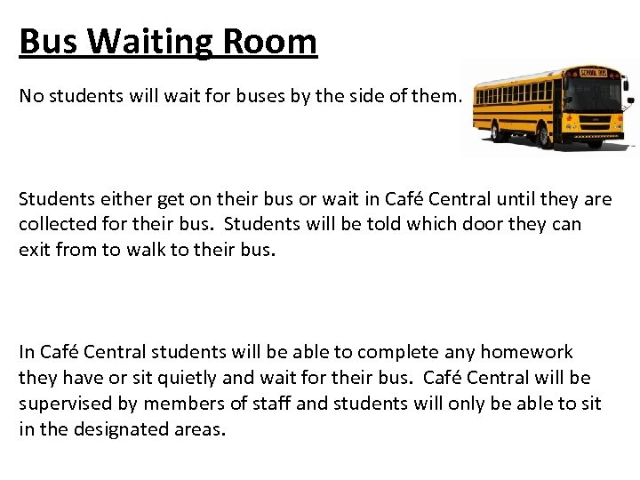 Bus Waiting Room No students will wait for buses by the side of them.