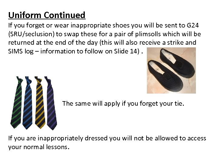 Uniform Continued If you forget or wear inappropriate shoes you will be sent to