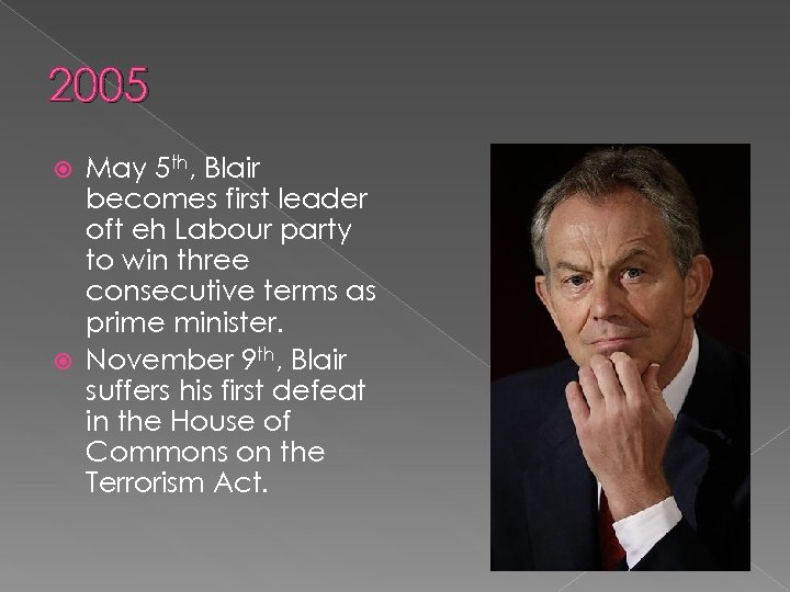 2005 May 5 th, Blair becomes first leader oft eh Labour party to win