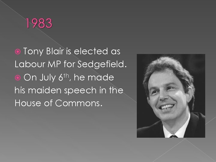 1983 Tony Blair is elected as Labour MP for Sedgefield. On July 6 th,
