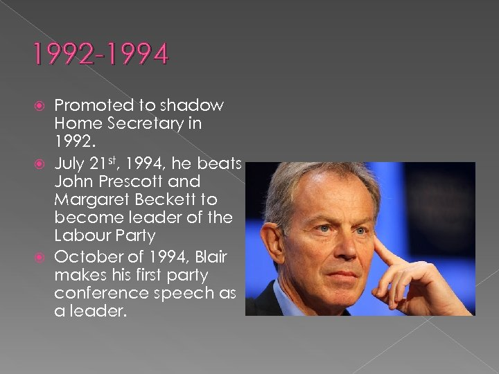 1992 -1994 Promoted to shadow Home Secretary in 1992. July 21 st, 1994, he