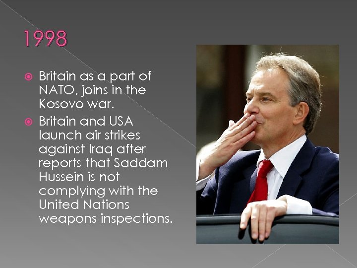 1998 Britain as a part of NATO, joins in the Kosovo war. Britain and