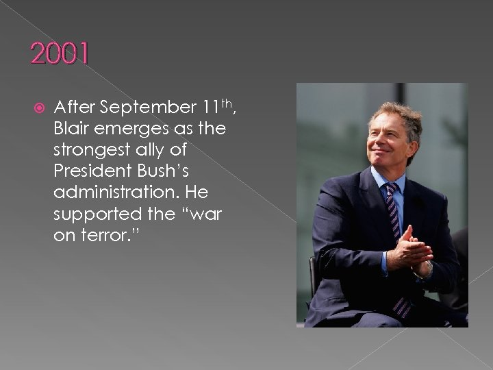 2001 After September 11 th, Blair emerges as the strongest ally of President Bush's