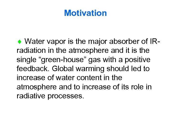 Motivation Water vapor is the major absorber of IRradiation in the atmosphere and it