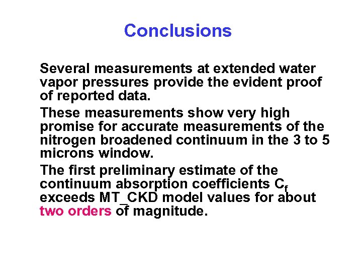 Conclusions Several measurements at extended water vapor pressures provide the evident proof of reported