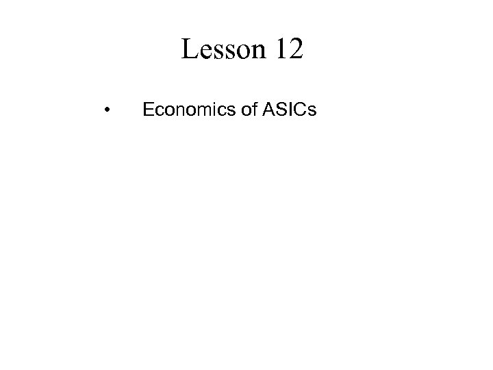 Lesson 12 • Economics of ASICs