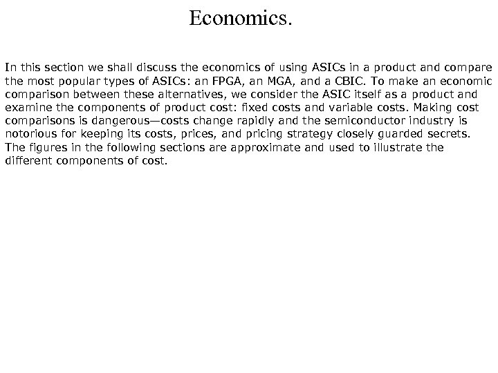 Economics. In this section we shall discuss the economics of using ASICs in a