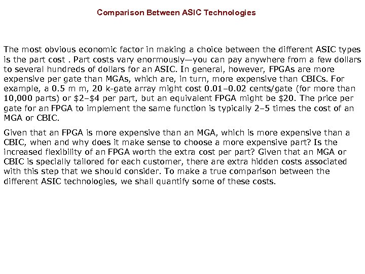 Comparison Between ASIC Technologies The most obvious economic factor in making a choice between