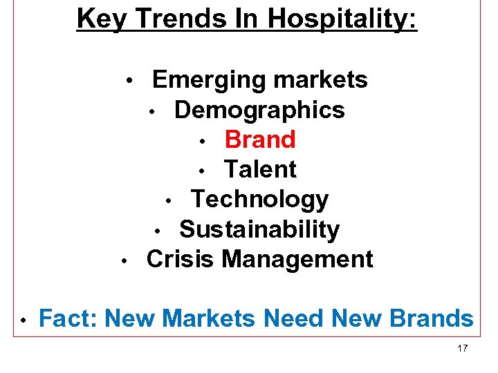 Key Trends In Hospitality: • Emerging markets Demographics • Brand • Talent • Technology