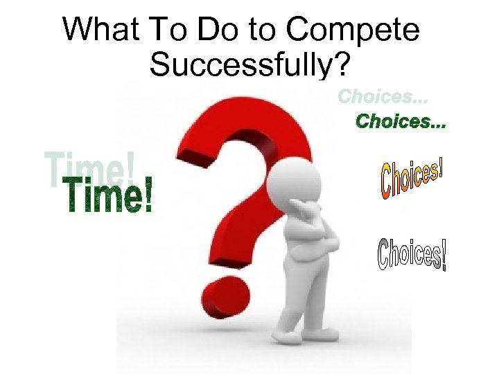 What To Do to Compete Successfully?