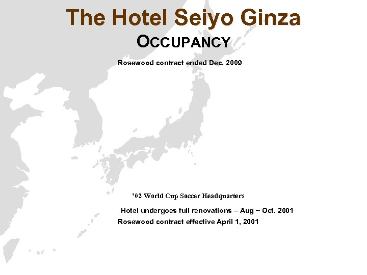 The Hotel Seiyo Ginza OCCUPANCY Rosewood contract ended Dec. 2009 ' 02 World Cup