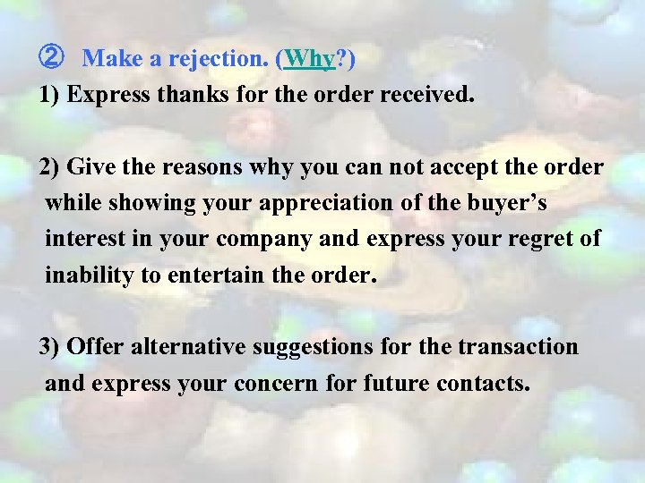 ② Make a rejection. (Why? ) 1) Express thanks for the order received. 2)