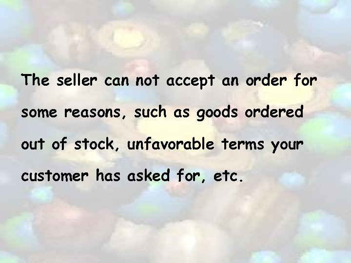 The seller can not accept an order for some reasons, such as goods ordered