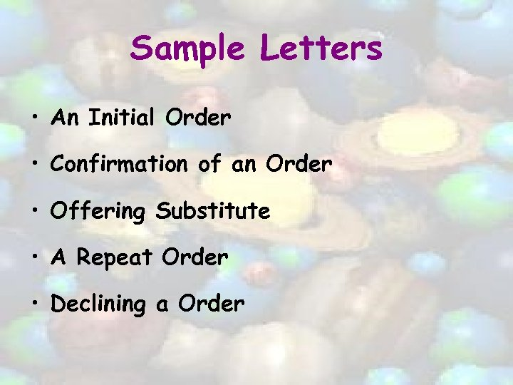 Sample Letters • An Initial Order • Confirmation of an Order • Offering Substitute
