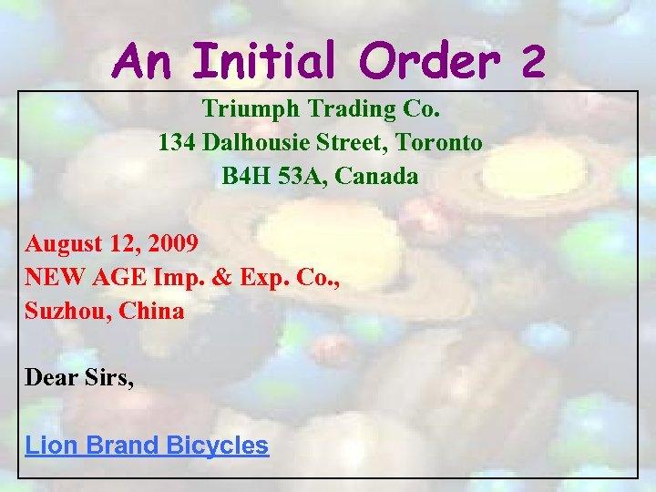 An Initial Order 2 Triumph Trading Co. 134 Dalhousie Street, Toronto B 4 H