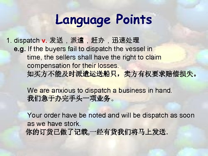 Language Points 1. dispatch v. 发送,派遣,赶办,迅速处理 e. g. If the buyers fail to dispatch