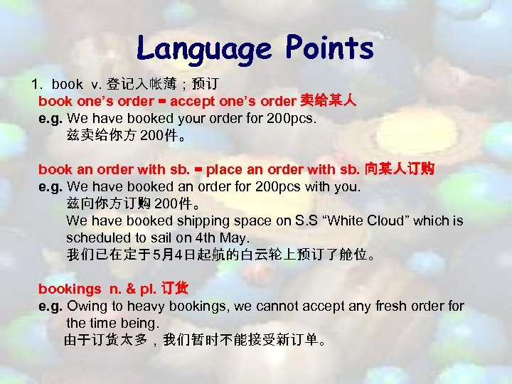 Language Points 1. book v. 登记入帐薄;预订 book one's order = accept one's order 卖给某人